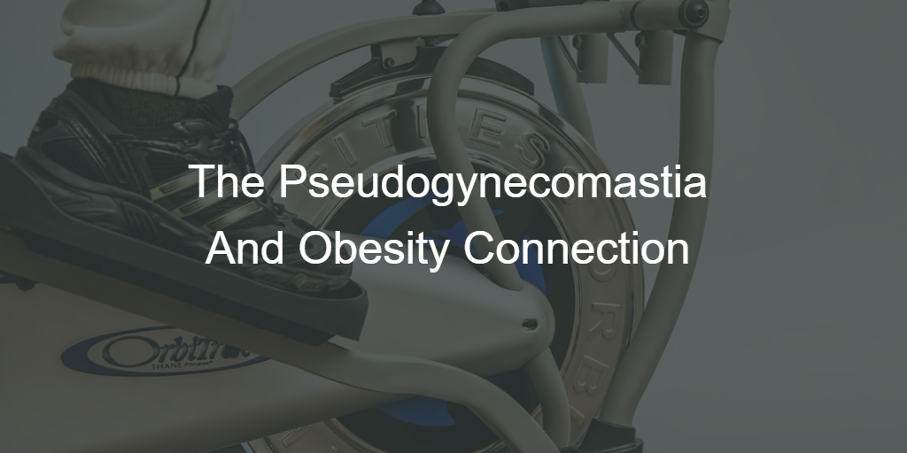 the-pseudogynecomastia-and-obesity-connection